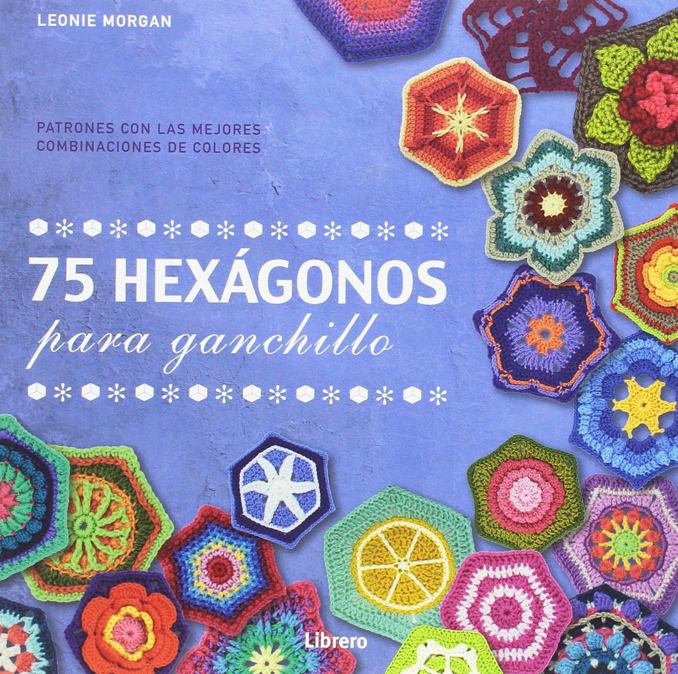75 Hexagonos para Ganchillo: Amazon.es: Leonie Morgan: Libros