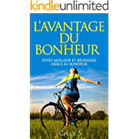 L'avantage du Bonheur: Soyez meilleur et réussissez grâce au bonheur: livre en version française/Happiness Advantage French Version Book (Collection de vie sans stress t. 5) (French Edition)