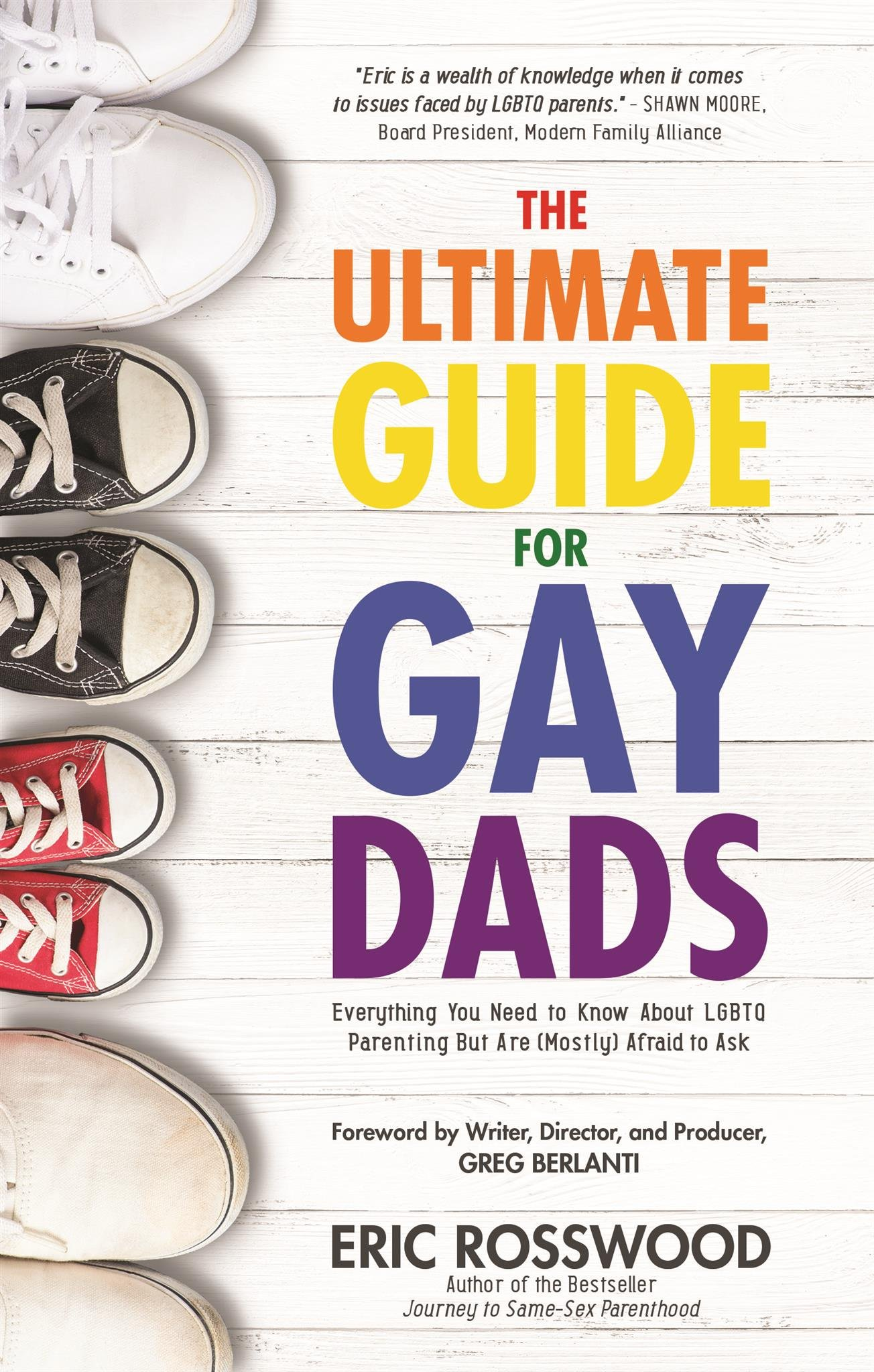The Ultimate Guide for Gay Dads: Everything You Need to Know About LGBTQ Parenting But Are (Mostly) Afraid to Ask (Gay…