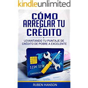 CÓMO ARREGLAR TU CRÉDITO: LEVANTANDO TU PUNTAJE DE CRÉDITO DE POBRE A EXCELENTE (Spanish Edition)