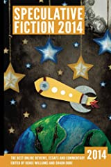 Speculative Fiction 2014: The Year's Best Online Reviews, Essays and Commentary (Volume 3) Kindle Edition