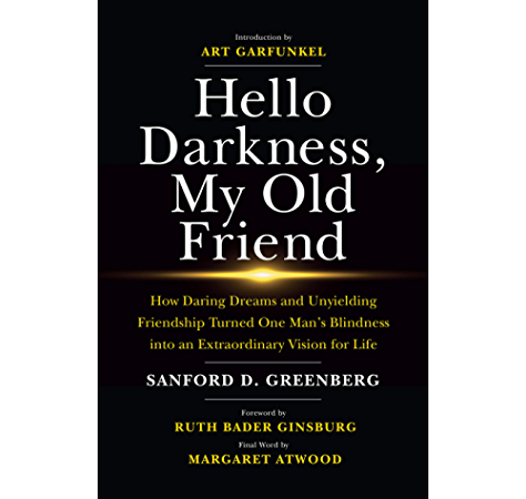 Amazon Com Hello Darkness My Old Friend How Daring Dreams And Unyielding Friendship Turned One Man S Blindness Into An Extraordinary Vision For Life Ebook Greenberg Sanford D Ginsburg Justice Ruth Bader Garfunkel Art
