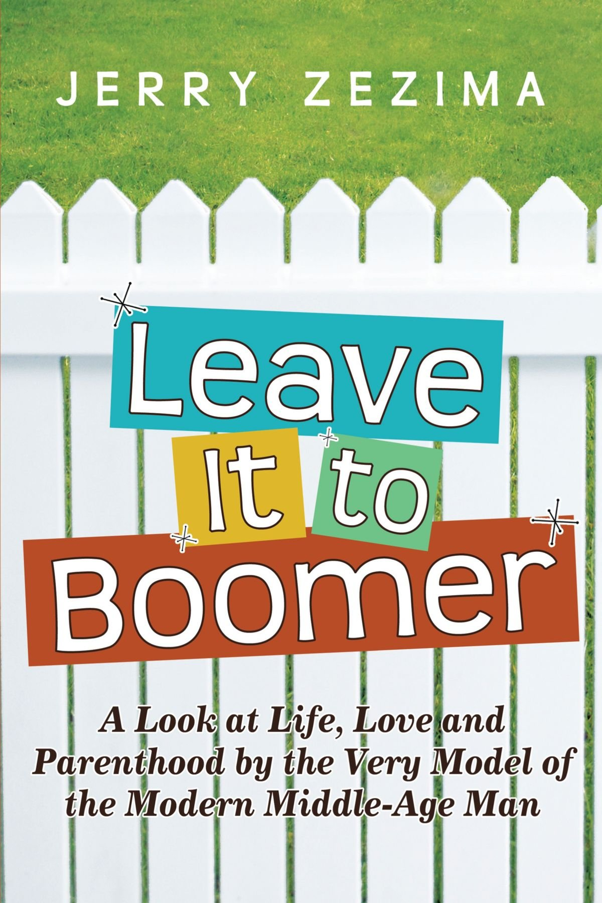 Leave It to Boomer: A Look at Life, Love and Parenthood by the Very Model of the Modern Middle-Age Man pdf