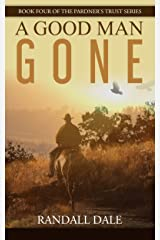 A Good Man Gone: Book Four of the Pardner's Trust Series Kindle Edition