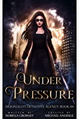 Under Pressure (Moonlight Detective Agency Book 4) Kindle Edition