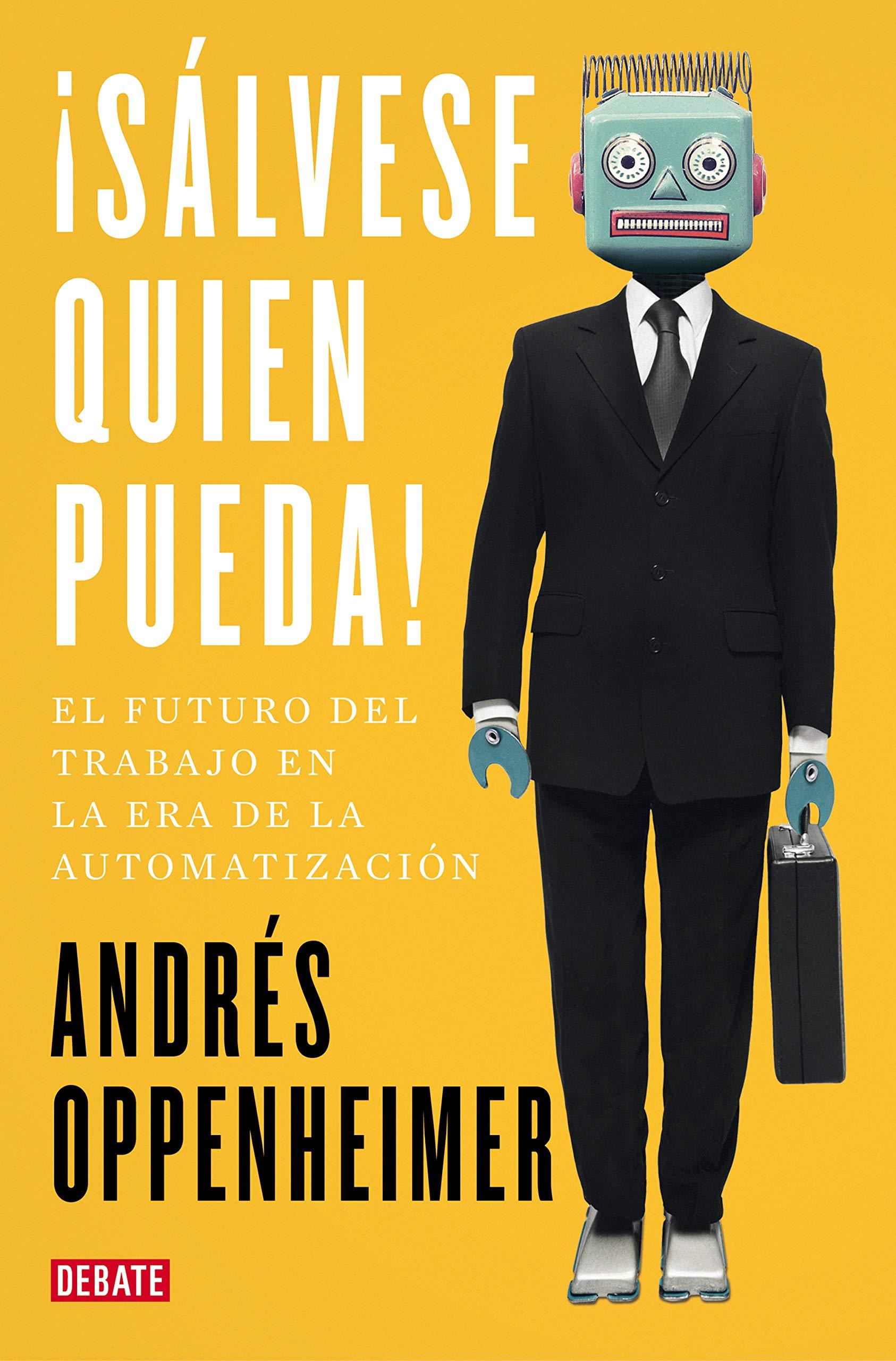 Sálvese quien pueda!: El futuro del trabajo y los trabajos del futuro Sociedad: Amazon.es: Oppenheimer, Andrés: Libros