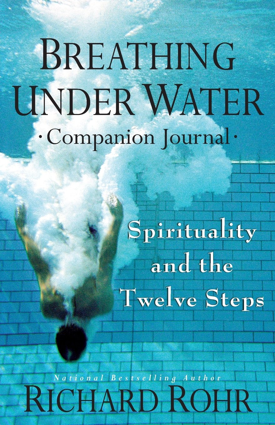 Breathing Under Waterpanion Journal: Spirituality And The Twelve Steps:  Richard Rohr Ofm: 9781616369736: Amazon: Books