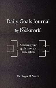 Daily Goals Journal: Achieving your goals through daily action