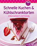 Schnelle Kuchen & Kühlschranktorten: Unsere 100 besten Rezepte in einem Backbuch