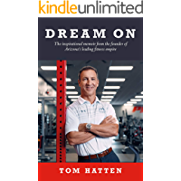 Dream On: The inspirational memoir from the founder of Arizona's leading fitness empire