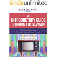 An Introductory Guide to Writing for Television: The Basic Elements of Concept, Structure and Format (ScreenCraft Series Book 2) (English Edition)