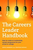 The Careers Leader Handbook: How to create an outstanding careers programme for your school or college