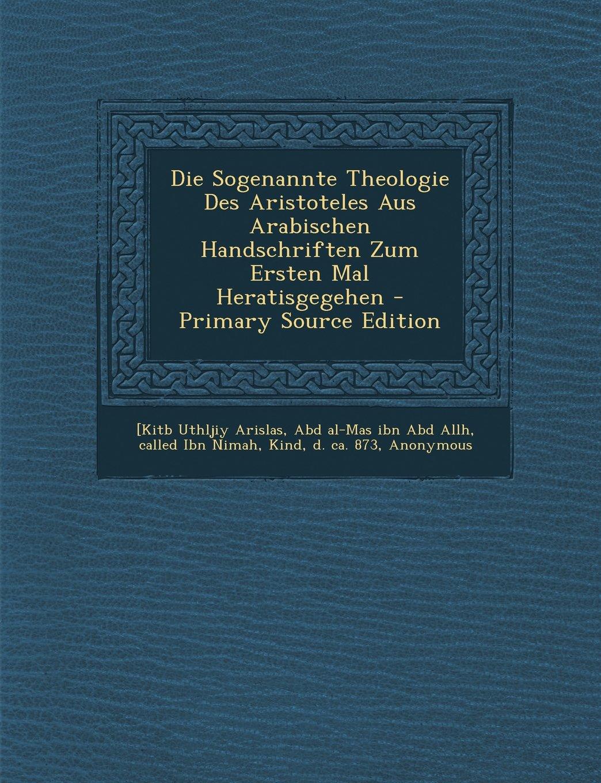 Die Sogenannte Theologie Des Aristoteles Aus Arabischen Handschriften Zum Ersten Mal Heratisgegehen (German Edition) ebook