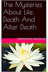 The Mysteries About Life, Death And After Death Kindle Edition
