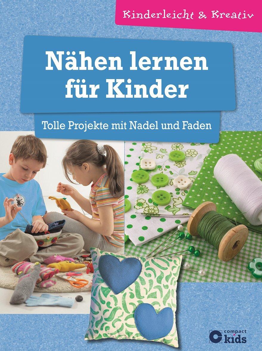 Nähen lernen für Kinder - Tolle Projekte mit Nadel und Faden ...