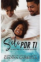 Sólo por ti : La historia de un padre soltero (Spanish Edition) Kindle Edition
