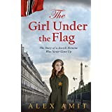 The Girl Under the Flag: Monique - The Story of a Jewish Heroine Who Never Gave Up (WW2 Girls)