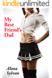 My Best Friend's Dad: Taboo Older Man Younger Woman First Time Seduction (Friend's Dad Series Book 1)