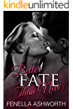 Better Fate Than Never: Unearthing a long-forgotten time capsule, unexpectedly leads to a passionate love affair. (Resistance is Futile Series Book 2)