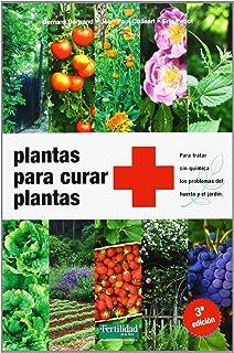 Plantas para curar plantas: Para tratar sin química los problemas del huerto y el jardín