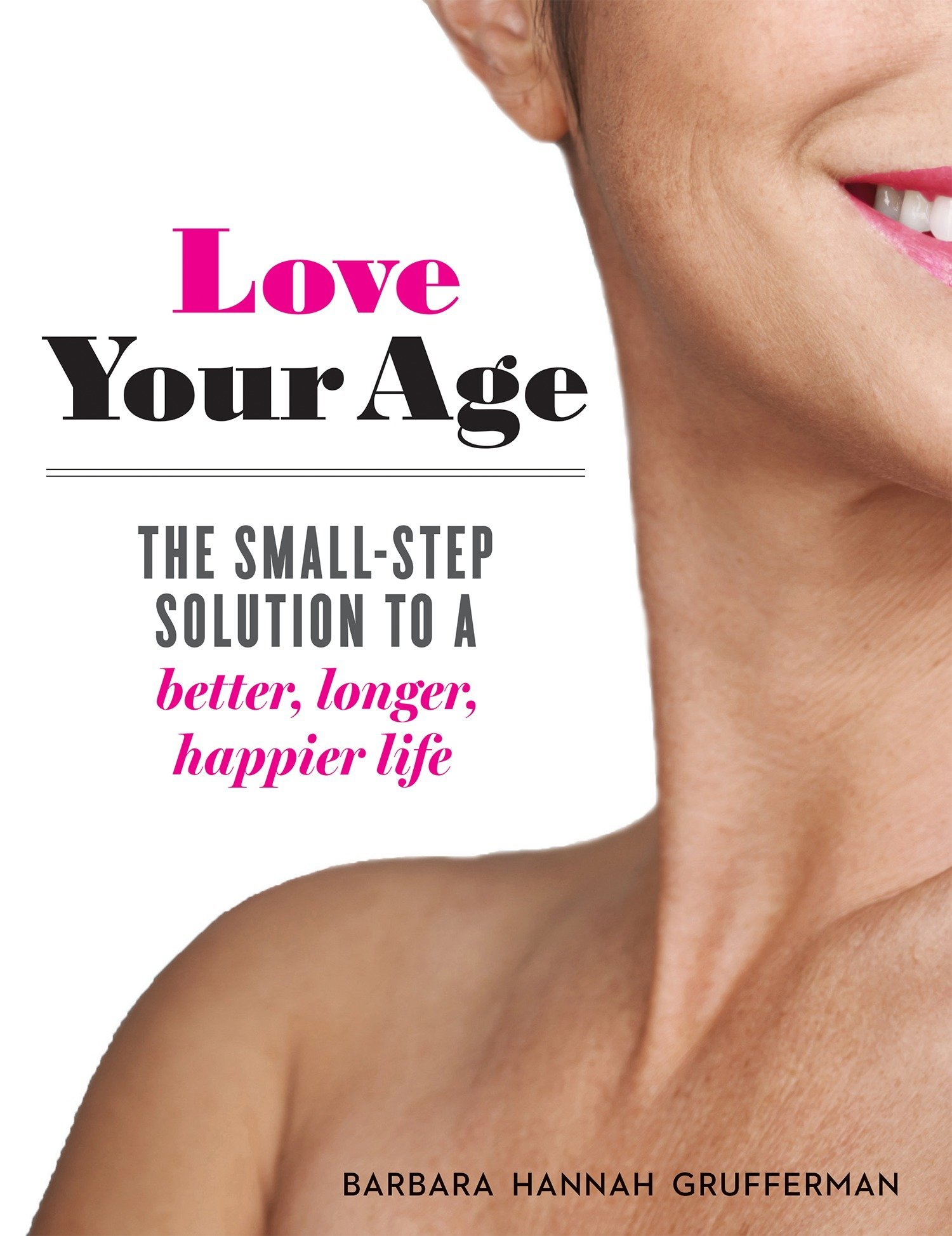 Love Your Age: The Small-Step Solution to a Better, Longer, Happier Life:  Barbara Hannah Grufferman: 9781426218323: Amazon.com: Books