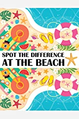 Spot the Difference at The Beach!: A Fun Search and Find Books for Children 6-10 years old (Activity Book for Kids 15) Kindle Edition