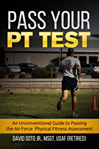 Pass Your PT Test: An Unconventional Guide to Passing the Air Force Physical Fitness Assessment.