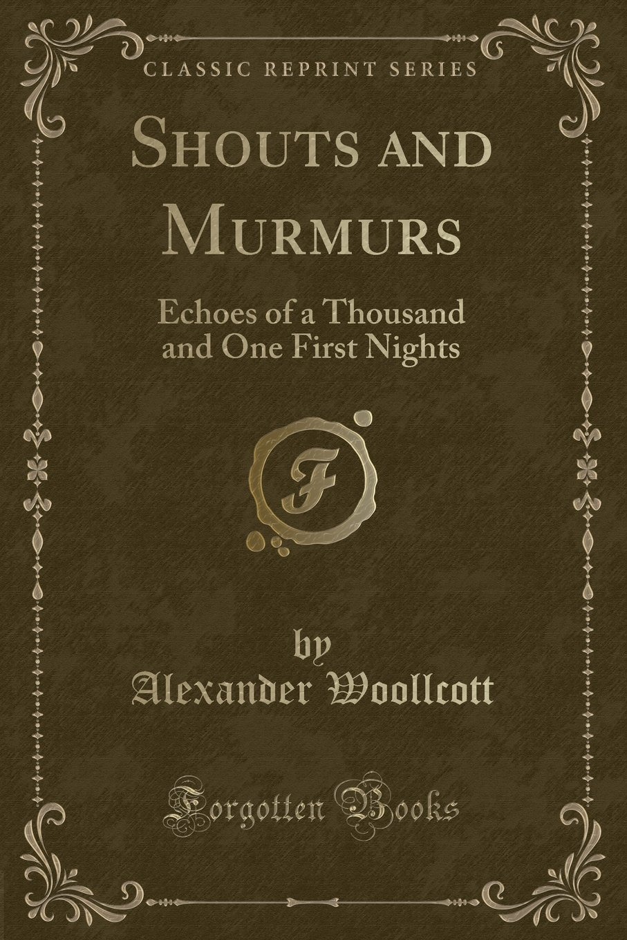 Shouts and Murmurs: Echoes of a Thousand and One First Nights (Classic Reprint)