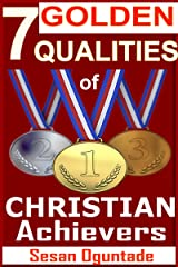 7 Golden Qualities of Christian Achievers: How to overcome failure and achieve success Kindle Edition