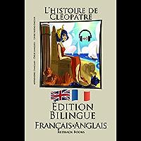 Apprendre l'anglais - Livre Audio Inclus - Version Bilingue (Français - Anglais) L'histoire de Cléopâtre (French Edition)