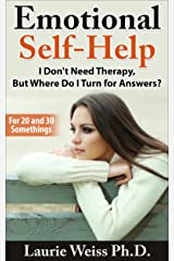Emotional Self Help: I Don't Need Therapy ,..  But Where Do I Turn for Answers?: (For 20 and 30 Somethings) Kindle Edition