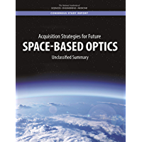 Acquisition Strategies for Future Space-Based Optics: Unclassified Summary (English Edition)