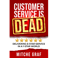 Customer Service Is DEAD: Delivering 6-Star Service In A 1-Star World (English Edition)