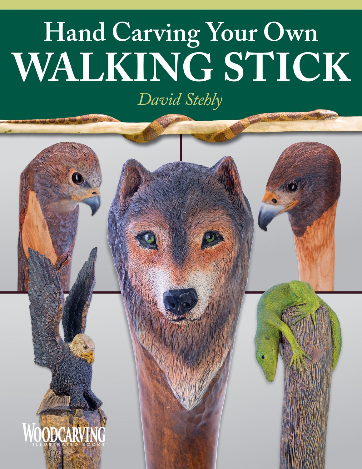 Hand Carving Your Own Walking Stick: An Art Form (Fox Chapel Publishing) Step-by-Step Instructions to Make Artisan-Quality Sticks, Canes, Staffs (Staves), Including Realistic Snakes & Finishing