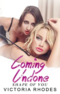 Lesbian Office Romance: Coming Undone (Shape of You Book 5)