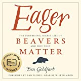 Eager: The Surprising, Secret Life of Beavers and Why They Matter