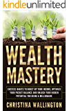 Wealth Mastery: Success Habits To Boost Up Your Income, Optimize Your Pocket Balance And Unlock Your Hidden Potential For Being A Millionaire (Success, ... Happiness, Freedom, Mindset,, Manifesting)