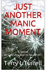 Just Another Manic Moment: A Novel: In Sickness and In Health #1 Kindle Edition