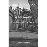 The Foundation Chronicles: A For Aware: Book Two: All the Secrets