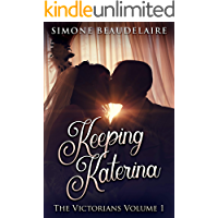 Keeping Katerina (The Victorians Book 1)