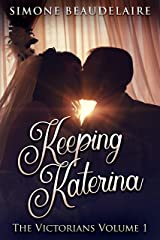 Keeping Katerina: 19th Century Historical Romance (The Victorians Book 1) Kindle Edition