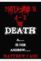 Matty-Bob's A-Z of Death: A is For Andrew ... (Matty-Bob's A-Z of Death  Book 1) Kindle Edition