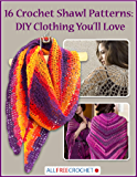 16 Crochet Shawl Patterns: DIY Clothing You'll Love (English Edition)