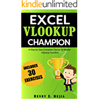 Excel Vlookup Champion: Master the use of Vlookup in Excel and Learn to perform Vlookups in every possible way! (Excel Champions Book 1)