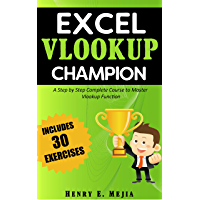 Excel Vlookup Champion: Master the use of Vlookup in Excel and Learn to perform Vlookups in every possible way! (Excel…