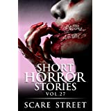 Short Horror Stories Vol. 27: Scary Ghosts, Monsters, Demons, and Hauntings (Supernatural Suspense Collection)