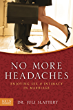 No More Headaches: Enjoying Sex & Intimacy in Marriage