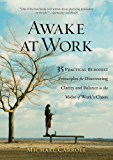 Awake at Work: 35 Practical Buddhist Principles for Discovering Clarity and Balance in the Mids t of Work's Chaos