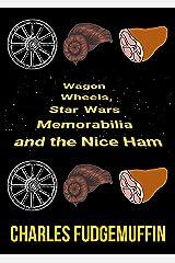 Wagon Wheels, Star Wars Memorabilia and the Nice Ham Kindle Edition