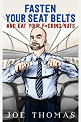 Fasten Your Seat Belts And Eat Your Fucking Nuts (Flight Attendant Joe series Book 1) Kindle Edition